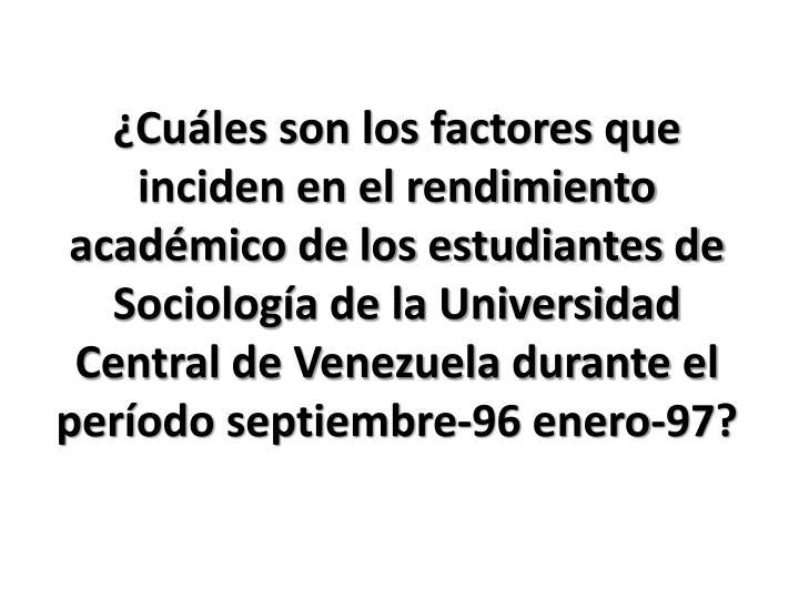¿Cuáles son los factores que inciden en el rendimiento académico de los estudiantes de Sociología de la Universidad Central de Venezuela durante el período septiembre-96 enero-97?