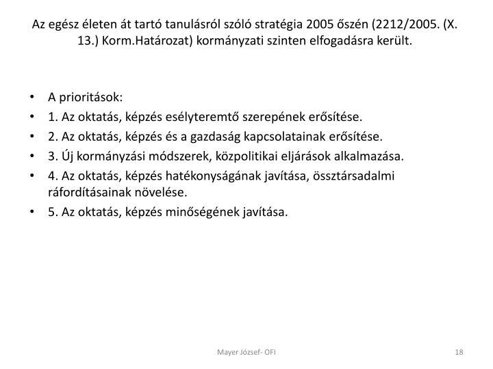 Az egész életen át tartó tanulásról szóló stratégia 2005 őszén (2212/2005. (X. 13.) Korm.Határozat) kormányzati szinten elfogadásra került.