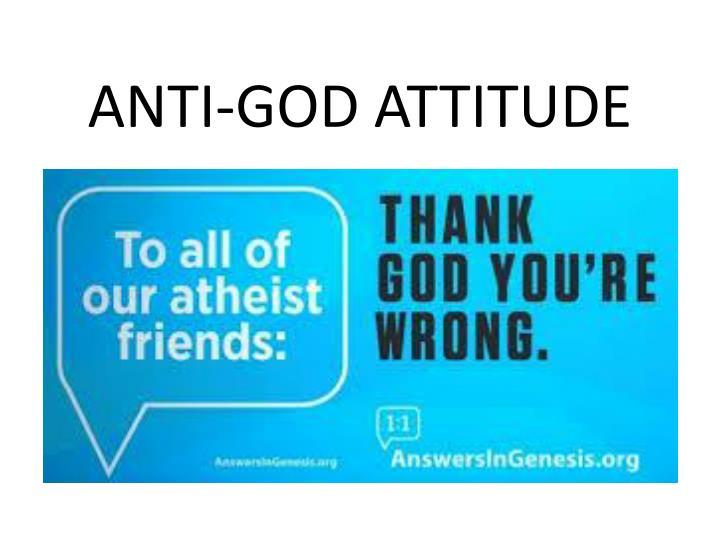 ANTI-GOD ATTITUDE