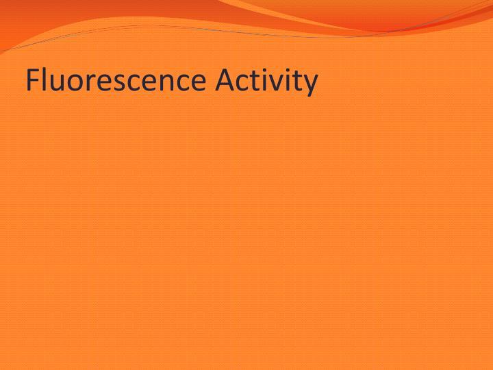 Fluorescence Activity