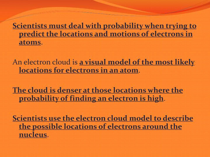 Scientists must deal with probability when trying to predict the locations and motions of electrons in atoms