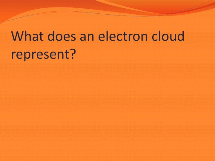 What does an electron cloud represent?