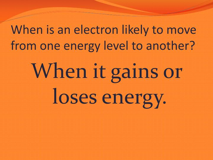 When is an electron likely to move from one energy level to another?