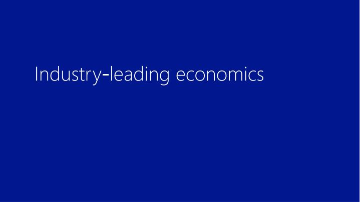 Industry-leading economics