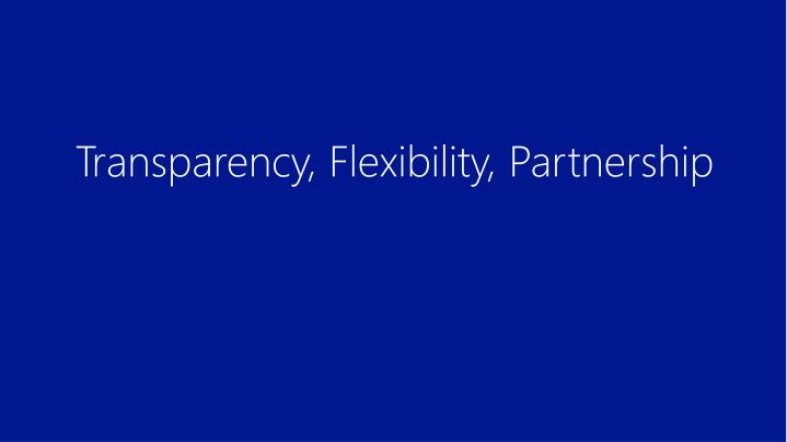 Transparency, Flexibility, Partnership