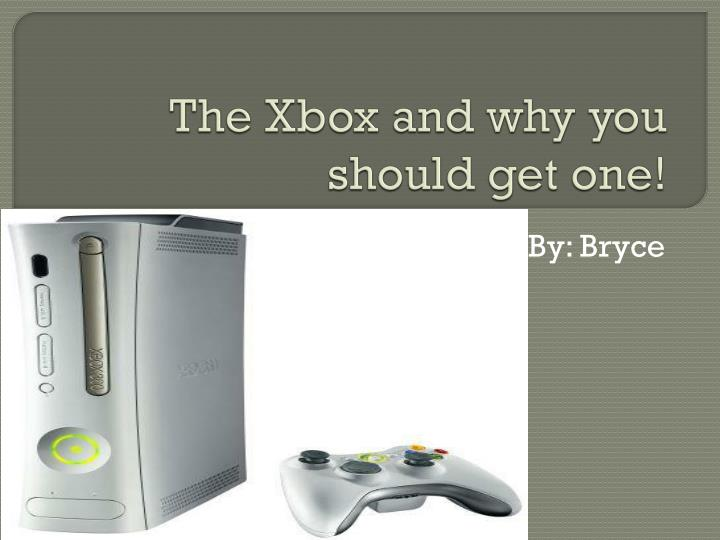 The xbox and why you should get one