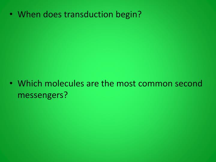When does transduction begin?