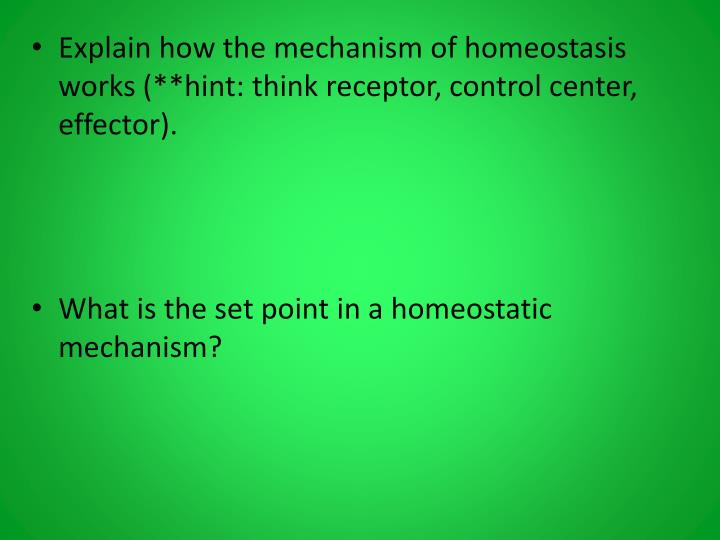 Explain how the mechanism of homeostasis works (**hint: think receptor, control center,