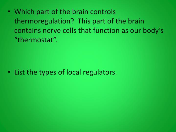 "Which part of the brain controls thermoregulation?  This part of the brain contains nerve cells that function as our body's ""thermostat""."