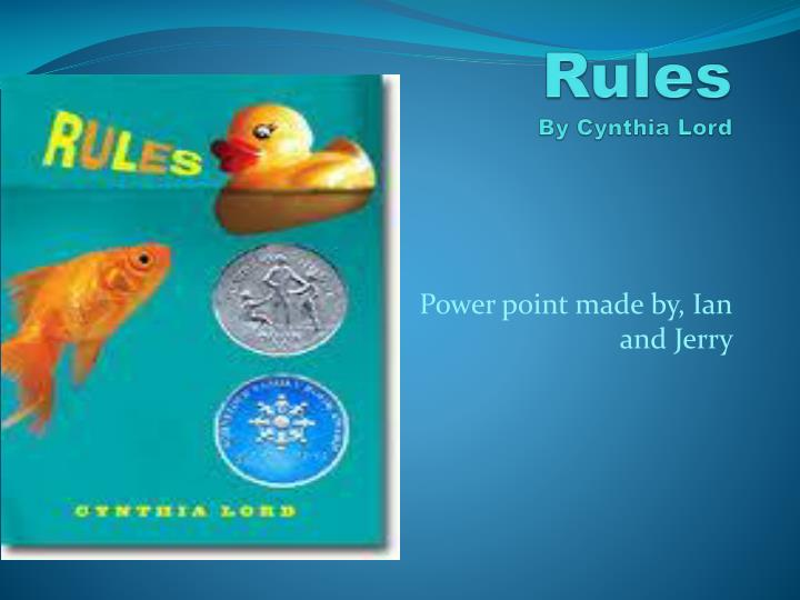 rules book report In the book, cynthia lord tells her story in the first person point of view of catherinethe story unfolds as she tells it, therefore it is in present tense each chapter revolves around a different rule such as sometimes people laugh because they like you but sometimes they laugh to hurt you.