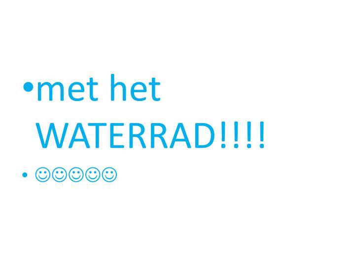 met het WATERRAD!!!!