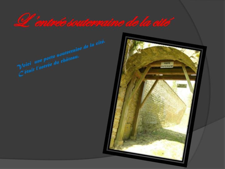 L'entrée souterraine de la cité