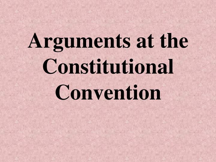 Arguments at the Constitutional Convention