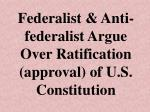 federalist anti federalist argue over ratification approval of u s constitution