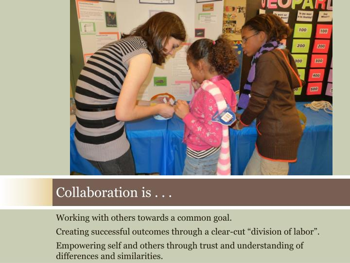 Collaboration is . . .