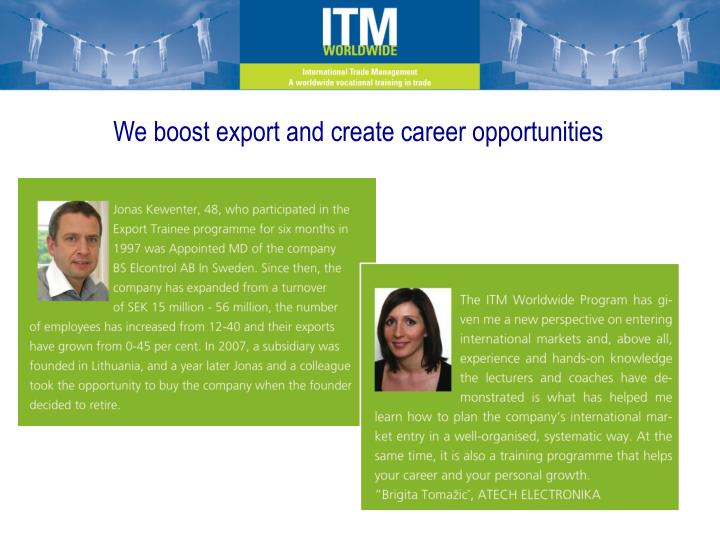 We boost export and create career opportunities
