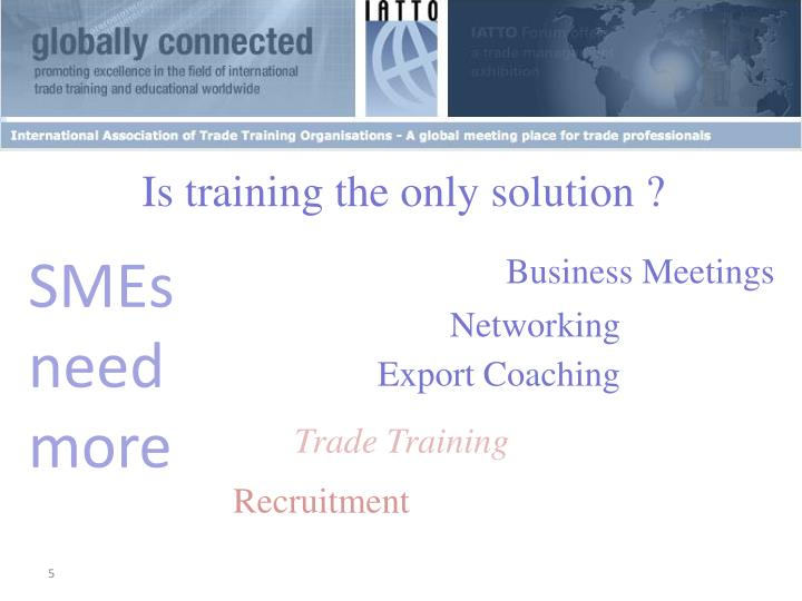 Is training the only solution ?