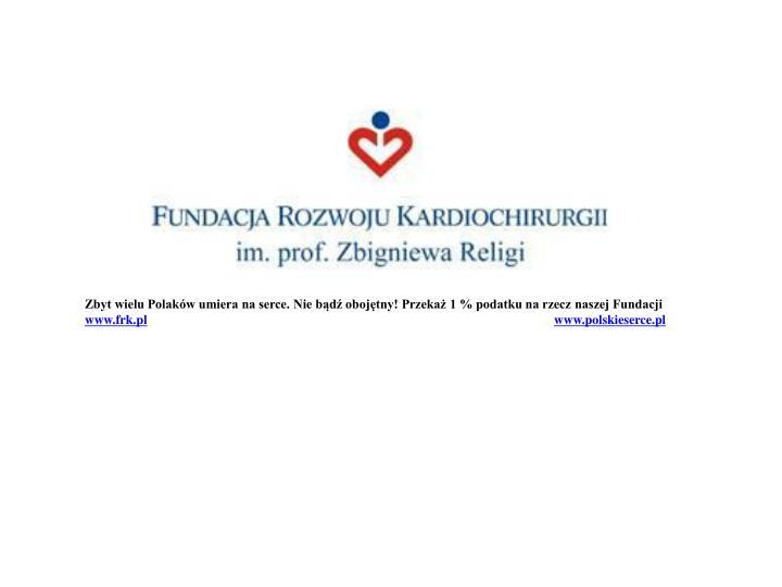 Zbyt wielu Polaków umiera na serce. Nie bądź obojętny! Przekaż 1 % podatku na rzecz naszej Fundacji