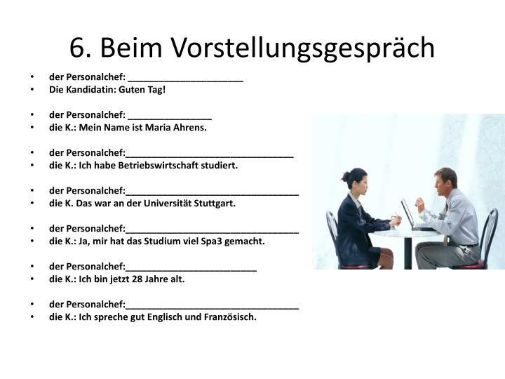 6. Beim Vorstellungsgespräch