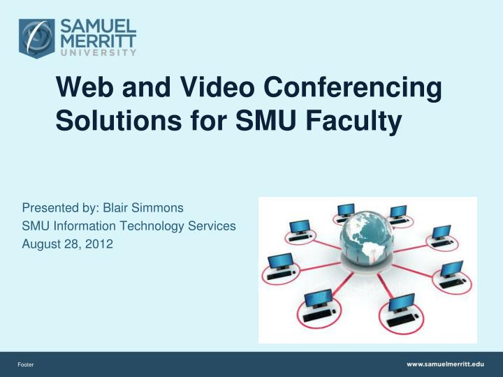 Web and video conferencing solutions for smu faculty