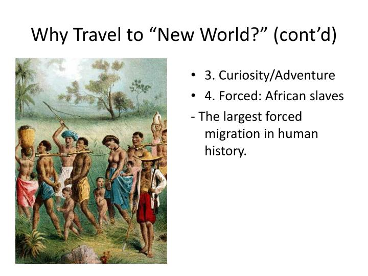 "Why Travel to ""New World?"" (cont'd)"