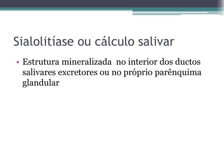 Sialolitíase ou cálculo salivar