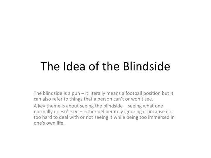 The idea of the blindside