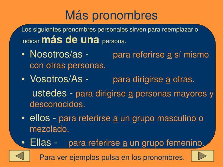 Los siguientes pronombres personales sirven para reemplazar o indicar