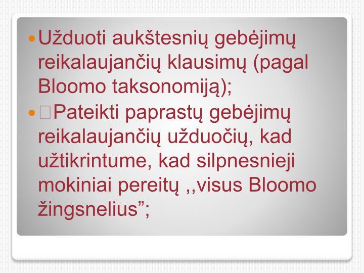 Užduoti aukštesnių gebėjimų reikalaujančių klausimų (pagal Bloomo taksonomiją);