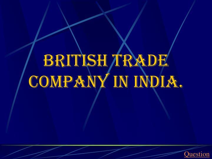 British trade company in India.