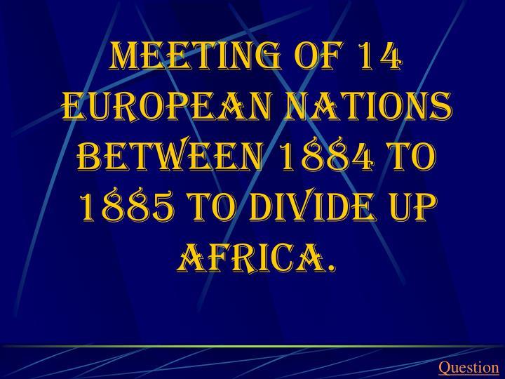 Meeting of 14 European Nations between 1884 to