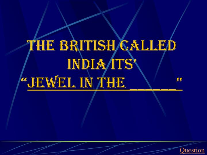 The British called india its'