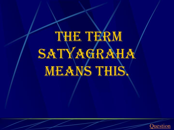 The term satyagraha means this