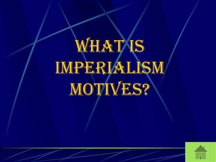 What is Imperialism motives?