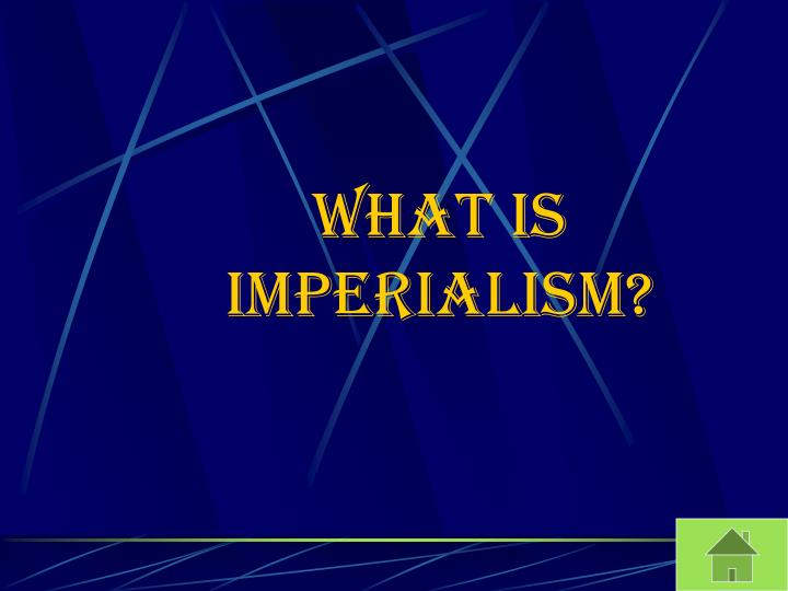 What is Imperialism?