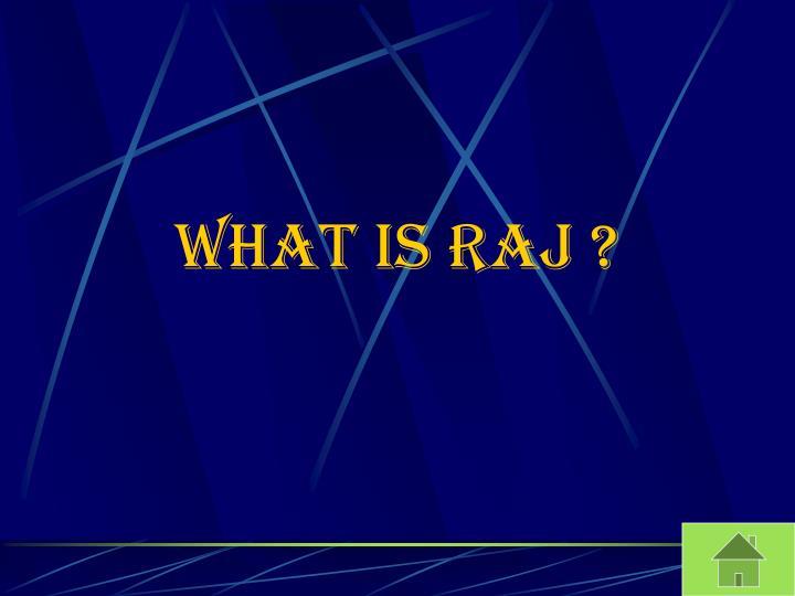 What is RAJ ?
