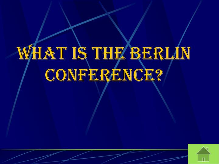 What is the Berlin Conference?