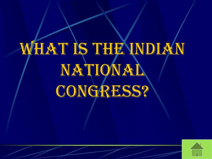 What is the Indian National Congress?