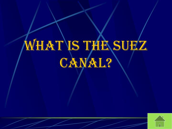 What is the Suez Canal?