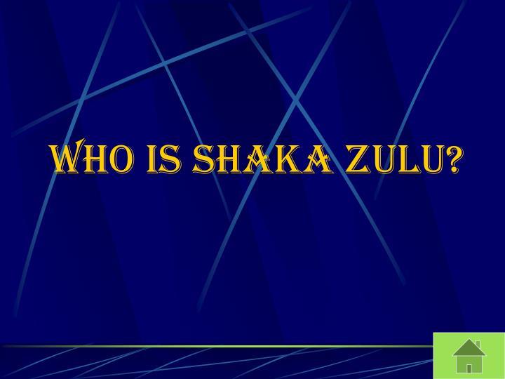 Who is shaka Zulu?