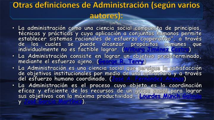 Otras definiciones de Administración (según varios autores):