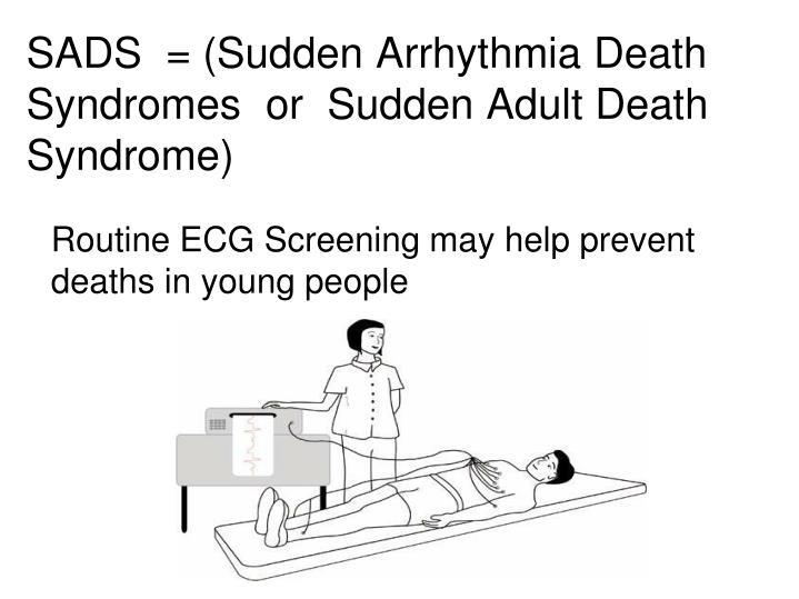 SADS  = (Sudden Arrhythmia Death Syndromes  or  Sudden Adult Death Syndrome)