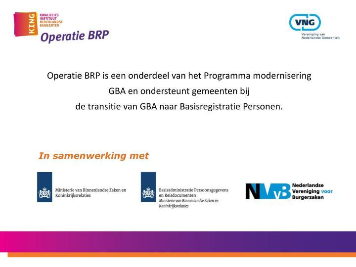 Operatie BRP is een onderdeel van het Programma modernisering GBA en ondersteunt gemeenten bij