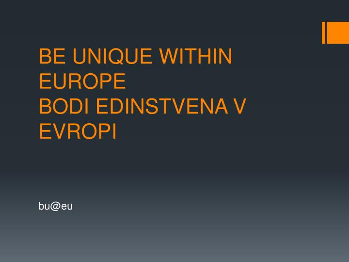be unique within europe bodi edinstvena v evropi