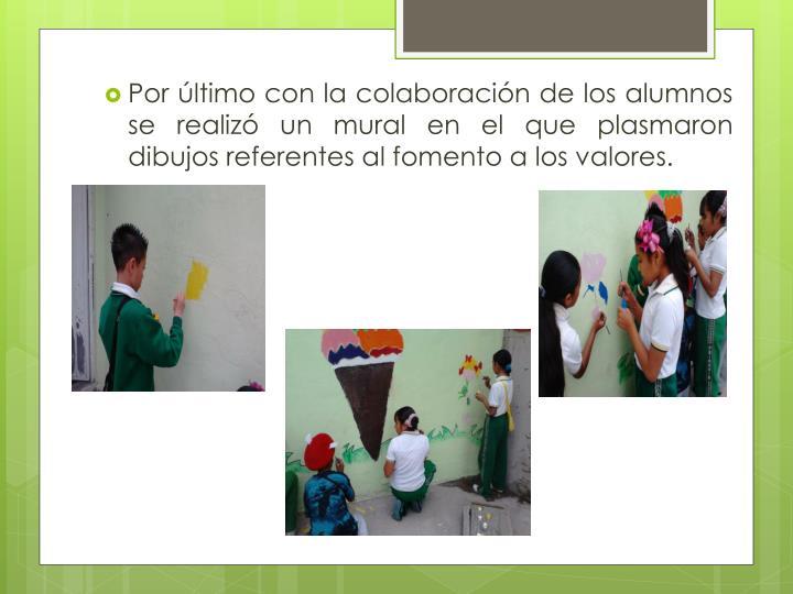Por último con la colaboración de los alumnos se realizó un mural en el que plasmaron dibujos referentes al fomento a los valores.