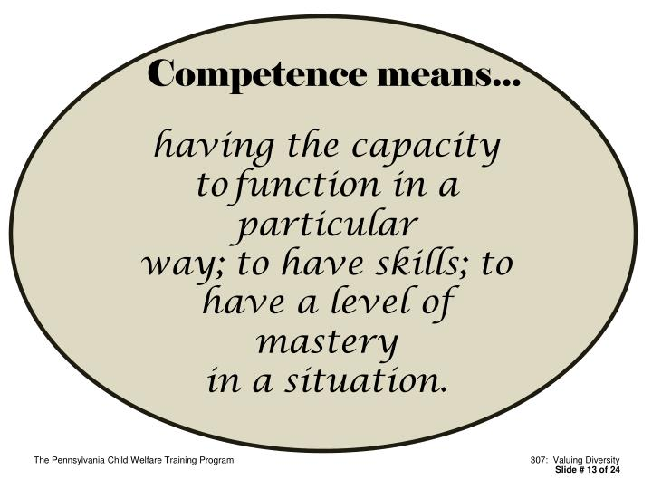Competence means...