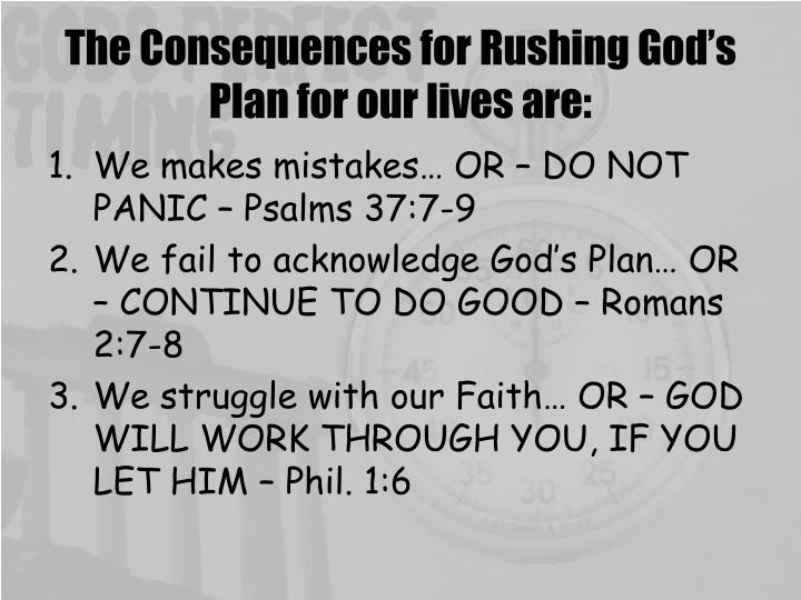 The Consequences for Rushing God's Plan for our lives are: