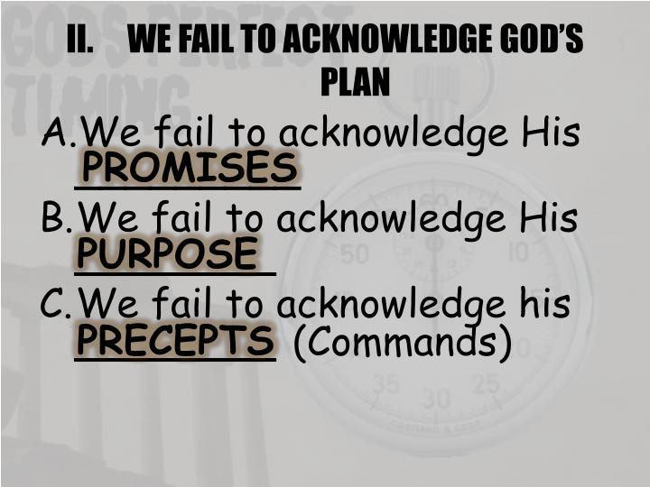 WE FAIL TO ACKNOWLEDGE GOD'S PLAN