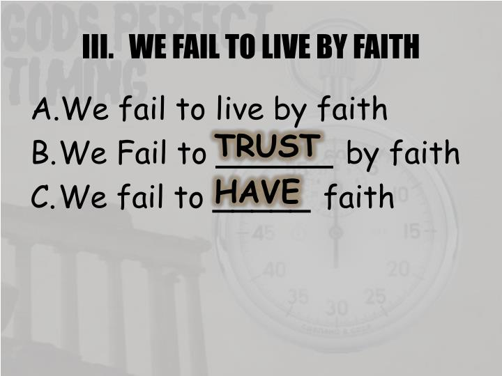 WE FAIL TO LIVE BY FAITH