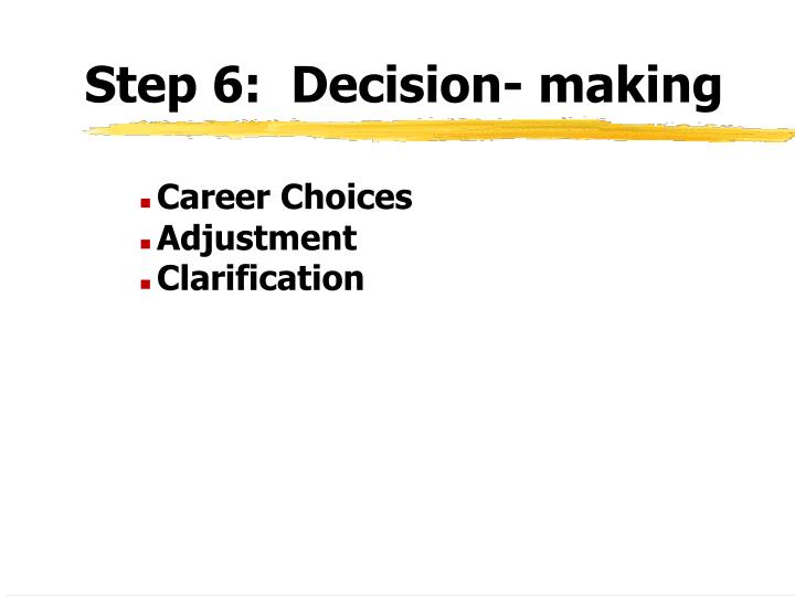 Step 6:  Decision- making